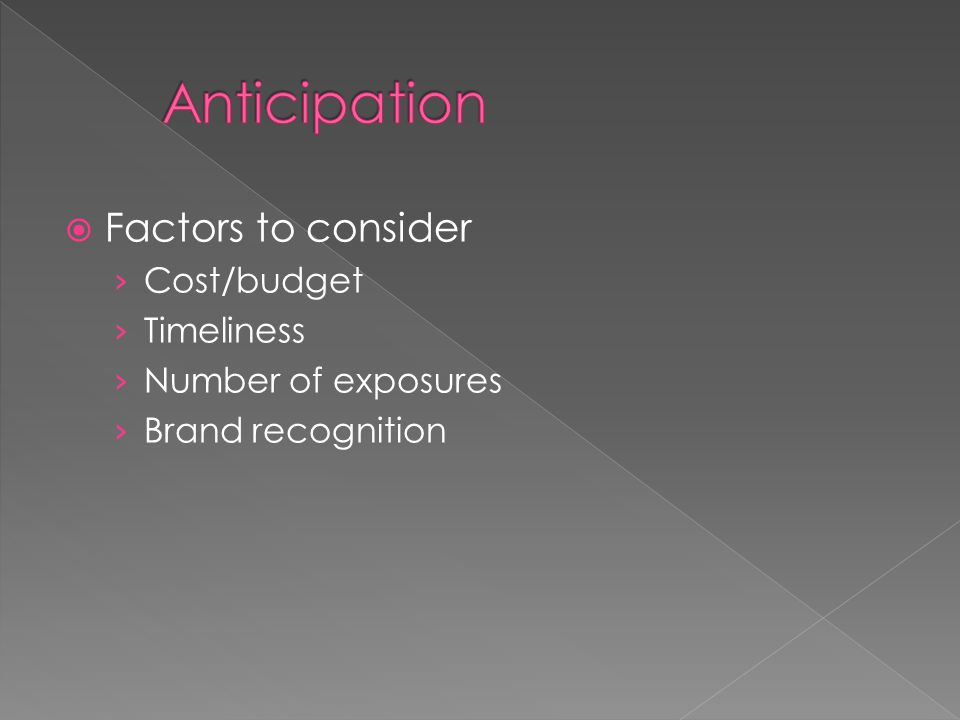  Factors to consider › Cost/budget › Timeliness › Number of exposures › Brand recognition
