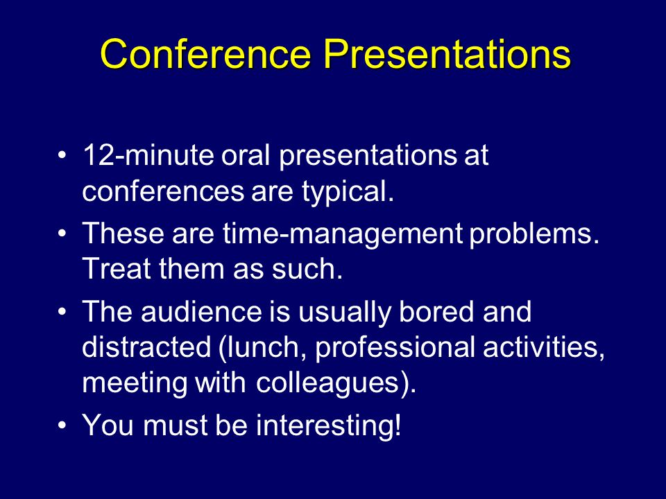 12-minute oral presentations at conferences are typical.