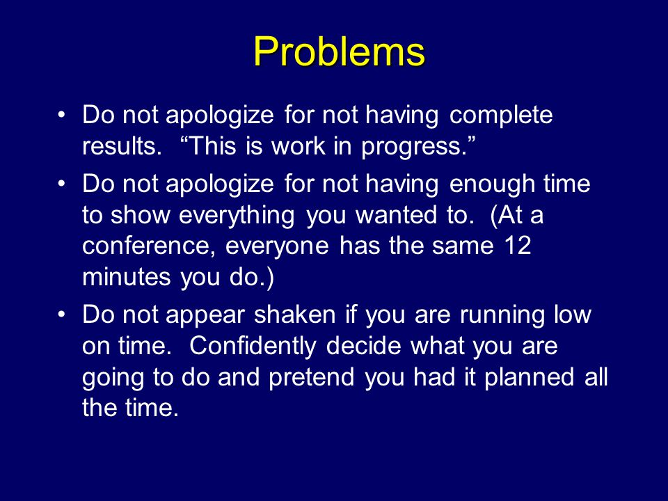 Problems Do not apologize for not having complete results.