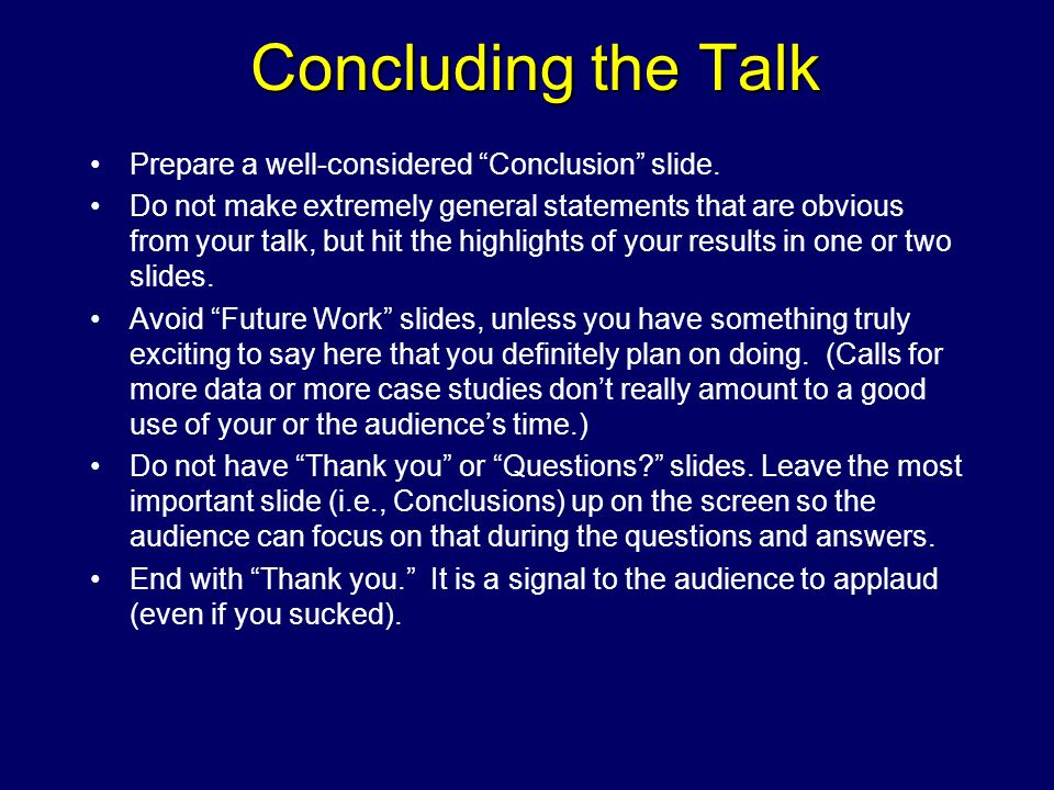 Concluding the Talk Prepare a well-considered Conclusion slide.