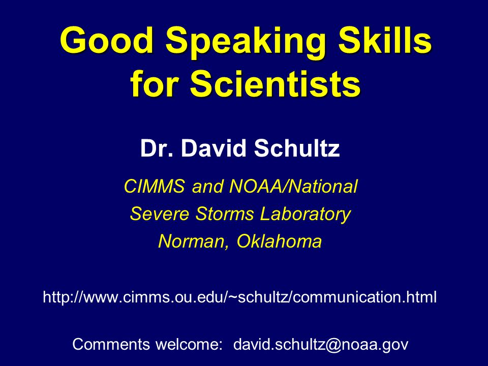 Dr. David Schultz CIMMS and NOAA/National Severe Storms Laboratory Norman, Oklahoma http://www.cimms.ou.edu/~schultz/communication.html Comments welco