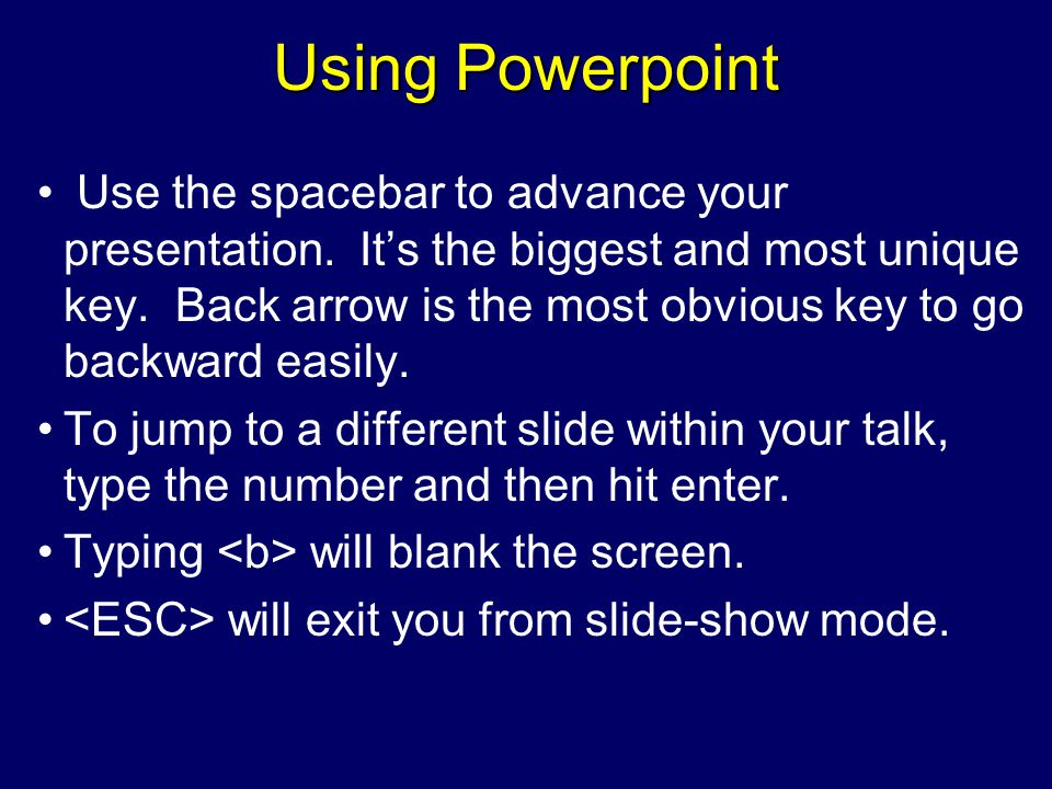 Using Powerpoint Use the spacebar to advance your presentation.