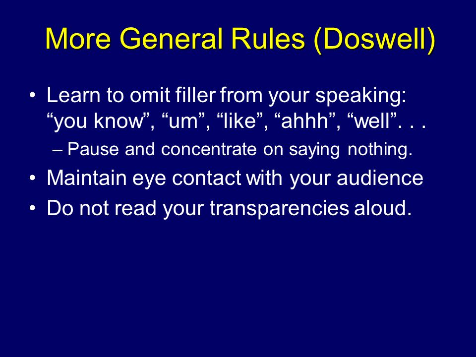 Learn to omit filler from your speaking: you know , um , like , ahhh , well ...