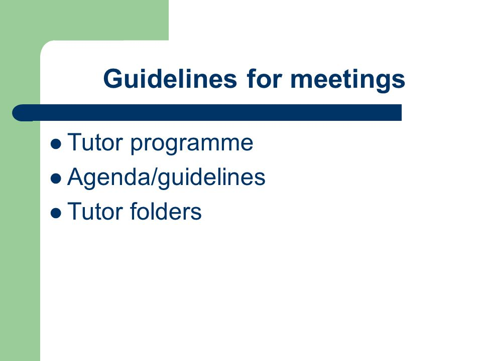 Guidelines for meetings Tutor programme Agenda/guidelines Tutor folders