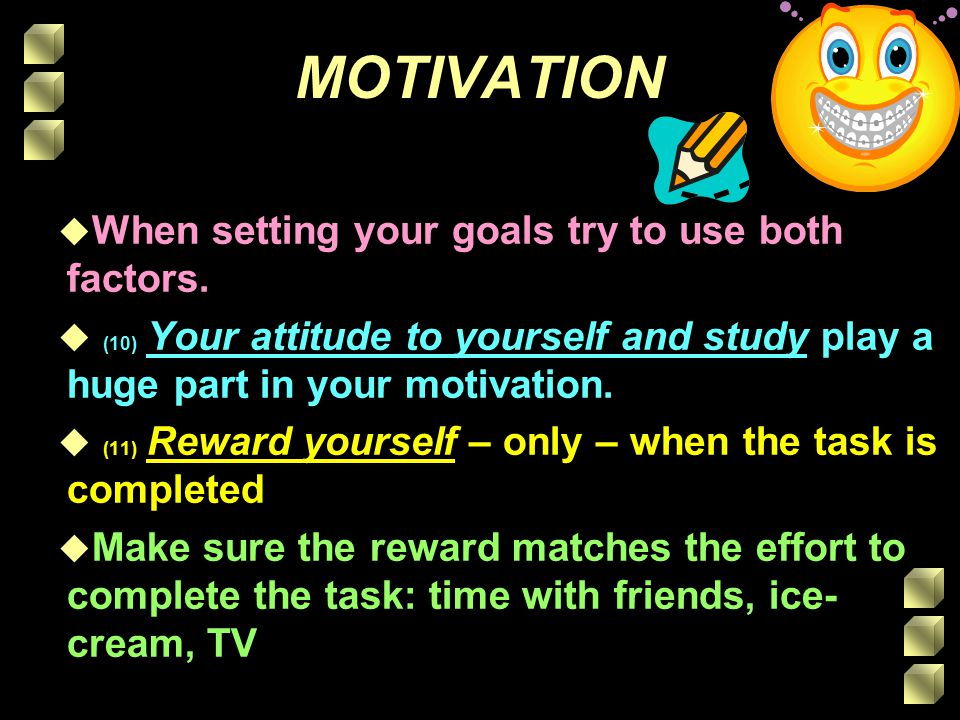 MOTIVATION u When setting your goals try to use both factors.