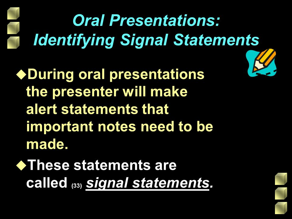 Oral Presentations: Identifying Signal Statements u During oral presentations the presenter will make alert statements that important notes need to be made.