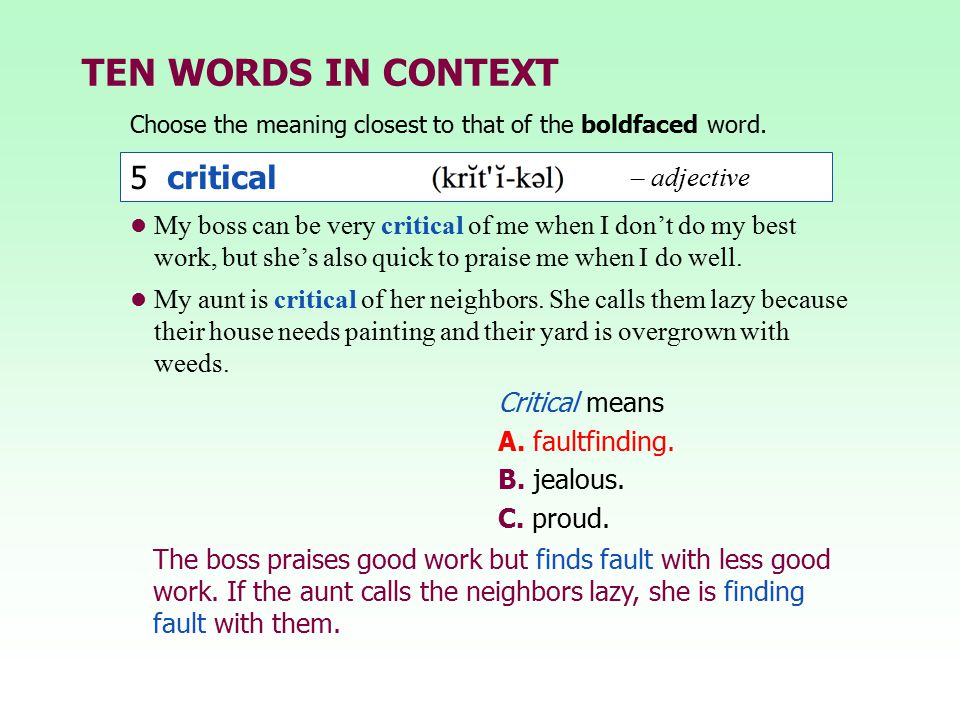 TEN WORDS IN CONTEXT Choose the meaning closest to that of the boldfaced word. The boss praises good work but finds fault with less good work. If the