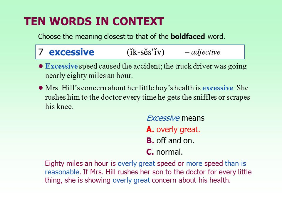 TEN WORDS IN CONTEXT Choose the meaning closest to that of the boldfaced word. Eighty miles an hour is overly great speed or more speed than is reason