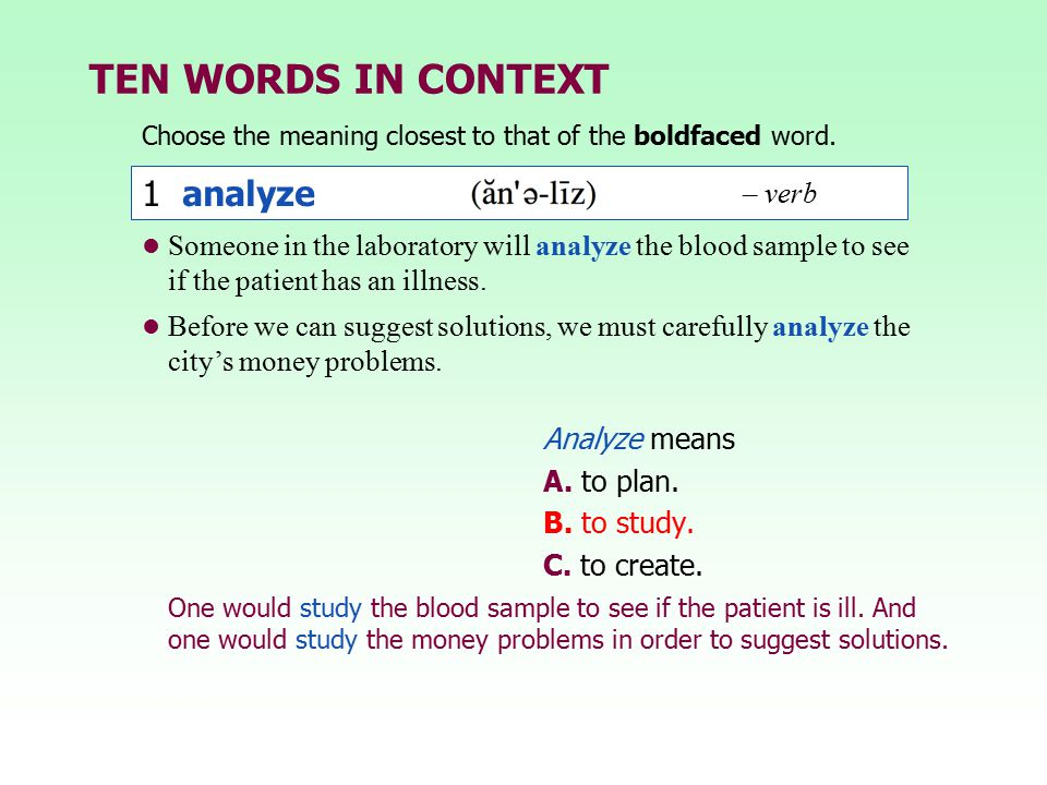 TEN WORDS IN CONTEXT Choose the meaning closest to that of the boldfaced word. One would study the blood sample to see if the patient is ill. And one