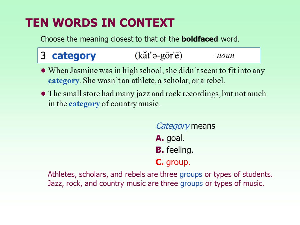 TEN WORDS IN CONTEXT Choose the meaning closest to that of the boldfaced word. Athletes, scholars, and rebels are three groups or types of students. J