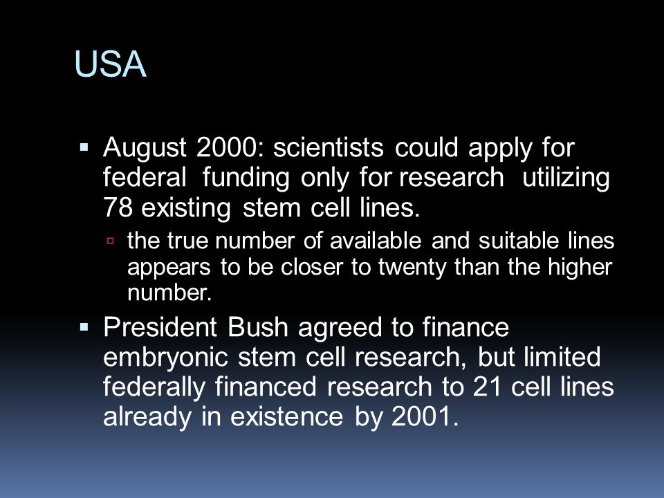 USA  August 2000: scientists could apply for federal funding only for research utilizing 78 existing stem cell lines.  the true number of available