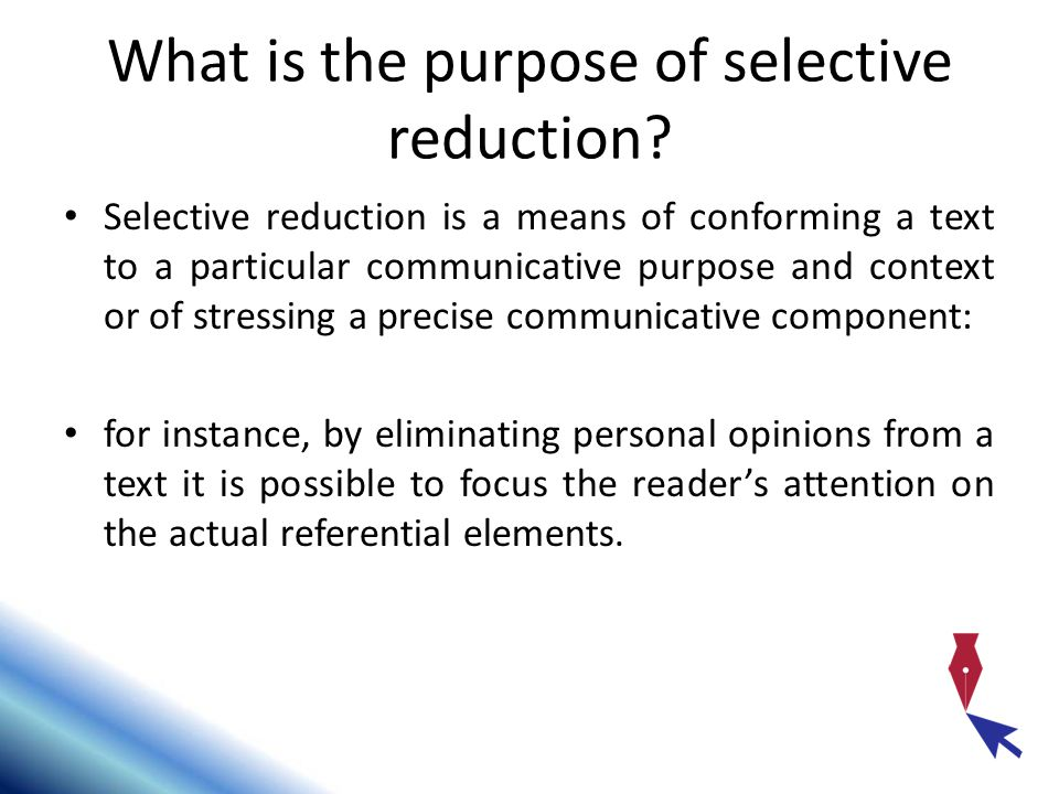 What is the purpose of selective reduction.