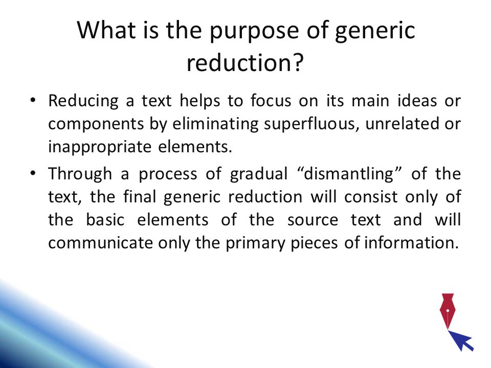What is the purpose of generic reduction.