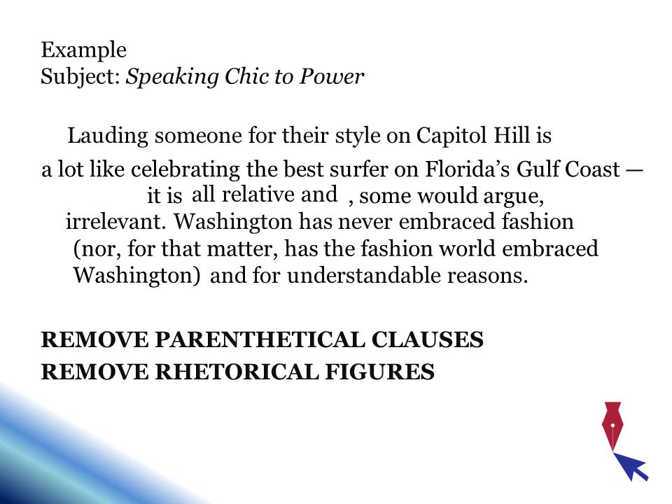 Example Subject: Speaking Chic to Power Lauding someone for their style on Capitol Hill is a lot like celebrating the best surfer on Florida's Gulf Coast — it is all relative and, some would argue, irrelevant.