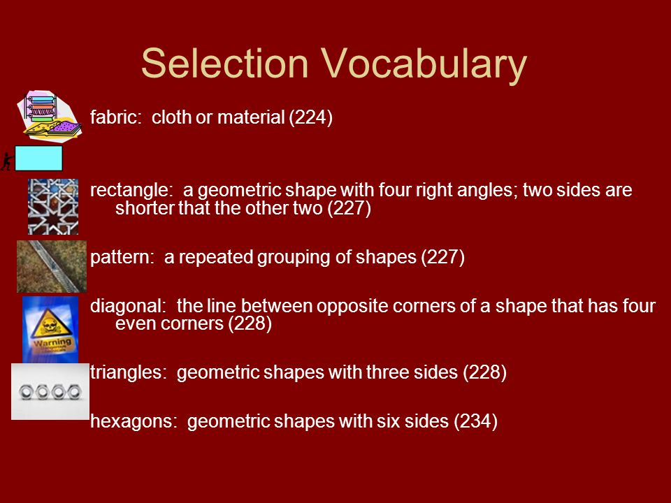 Selection Vocabulary fabric: cloth or material (224) rectangle: a geometric shape with four right angles; two sides are shorter that the other two (22