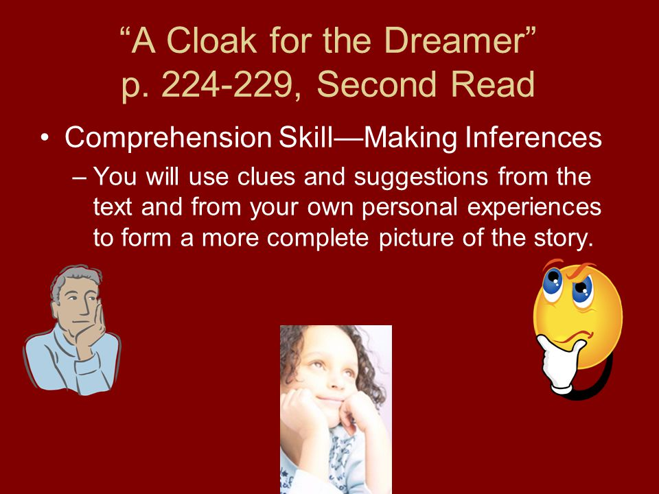"""A Cloak for the Dreamer"" p. 224-229, Second Read Comprehension Skill—Making Inferences –You will use clues and suggestions from the text and from you"