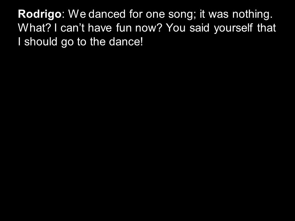Rodrigo: We danced for one song; it was nothing. What.