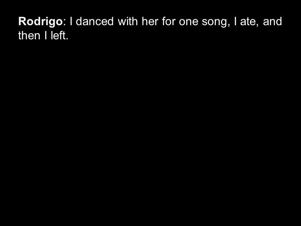 Rodrigo: I danced with her for one song, I ate, and then I left.
