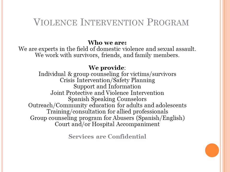V IOLENCE I NTERVENTION P ROGRAM Who we are: We are experts in the field of domestic violence and sexual assault.