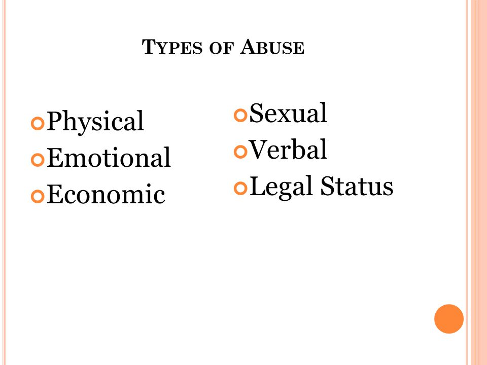 T YPES OF A BUSE Physical Emotional Economic Sexual Verbal Legal Status