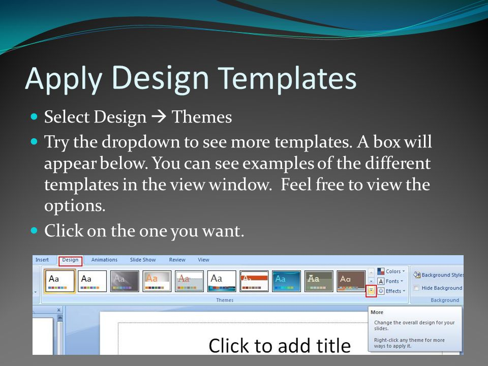 Apply Design Templates Select Design  Themes Try the dropdown to see more templates.
