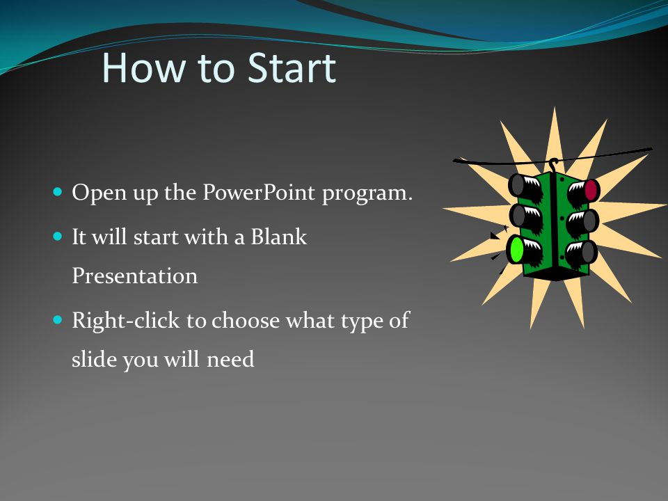 How to Start Open up the PowerPoint program.