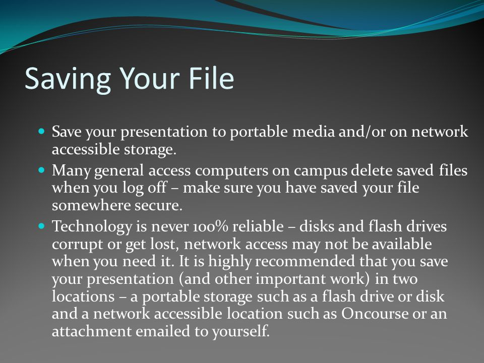 Saving Your File Save your presentation to portable media and/or on network accessible storage.