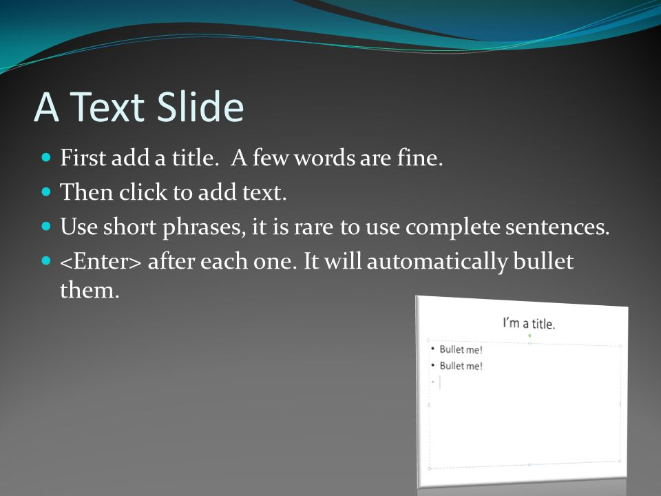A Text Slide First add a title.A few words are fine.