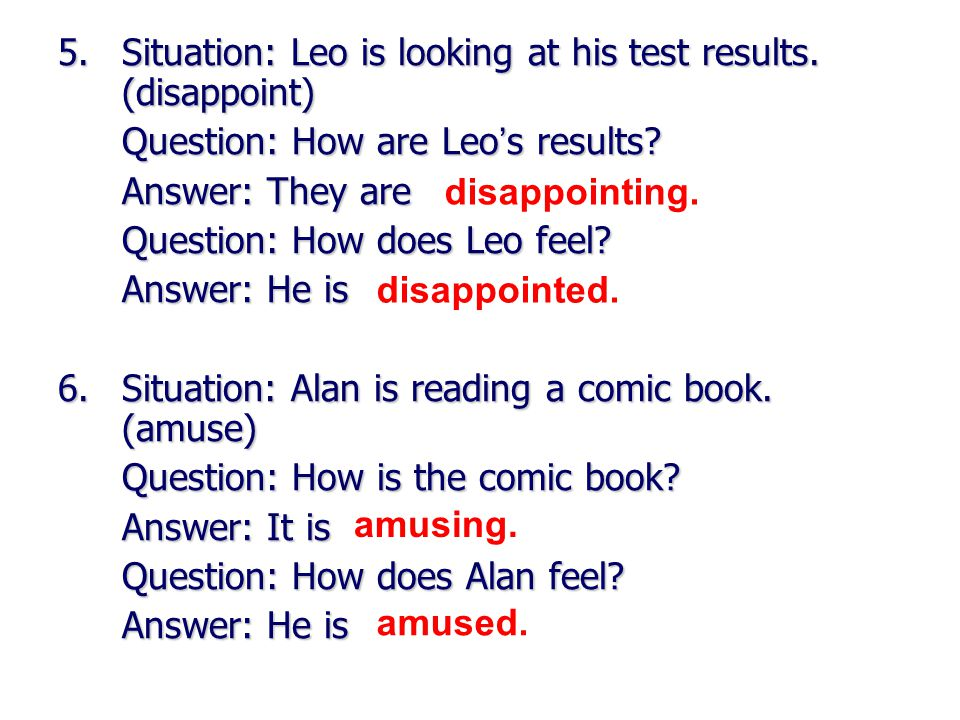5.Situation: Leo is looking at his test results. (disappoint) Question: How are Leo ' s results.