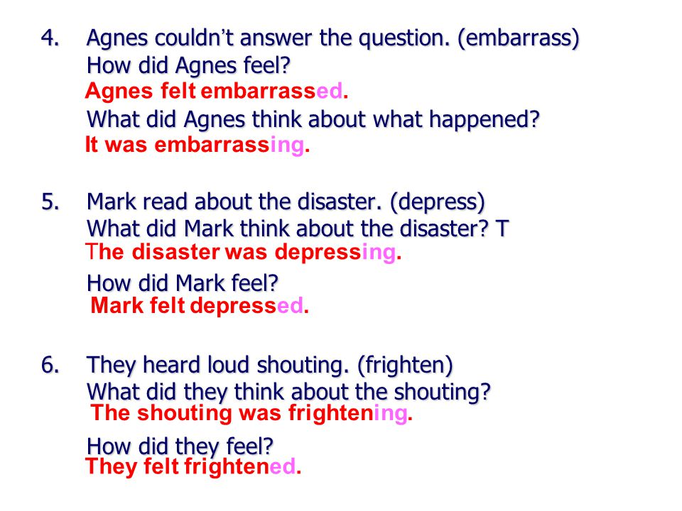 4.Agnes couldn ' t answer the question. (embarrass) How did Agnes feel.