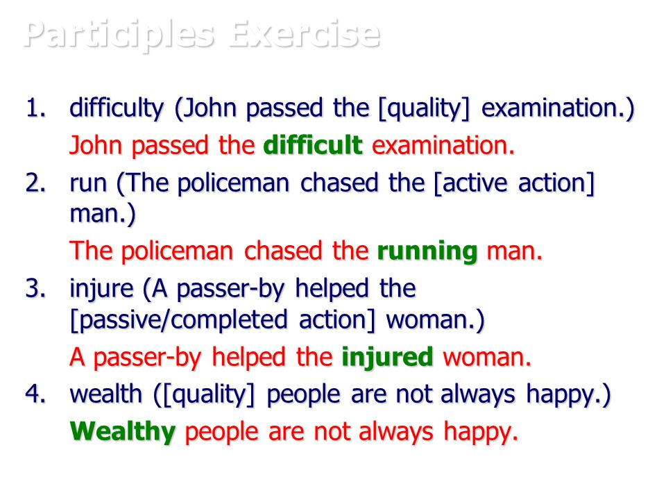 Participles Exercise 1.difficulty (John passed the [quality] examination.) John passed the difficult examination.