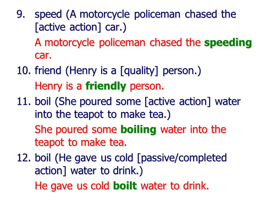 9.speed (A motorcycle policeman chased the [active action] car.) A motorcycle policeman chased the speeding car.
