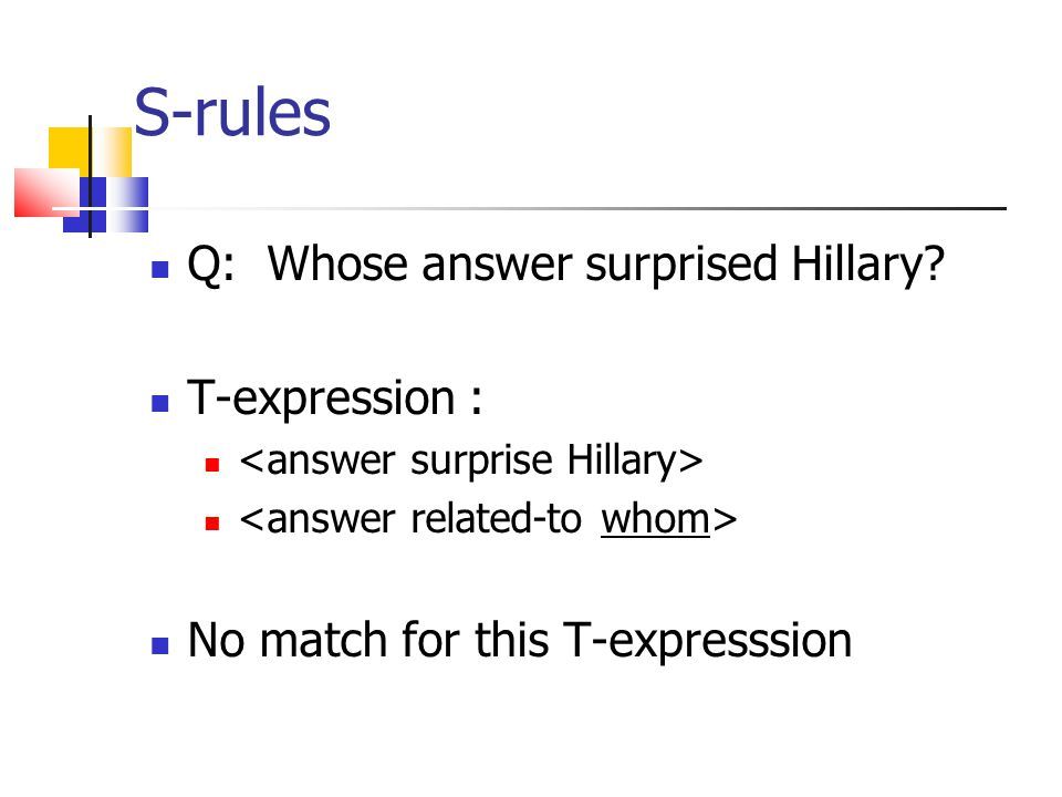 S-rules Q: Whose answer surprised Hillary? T-expression : No match for this T-expresssion