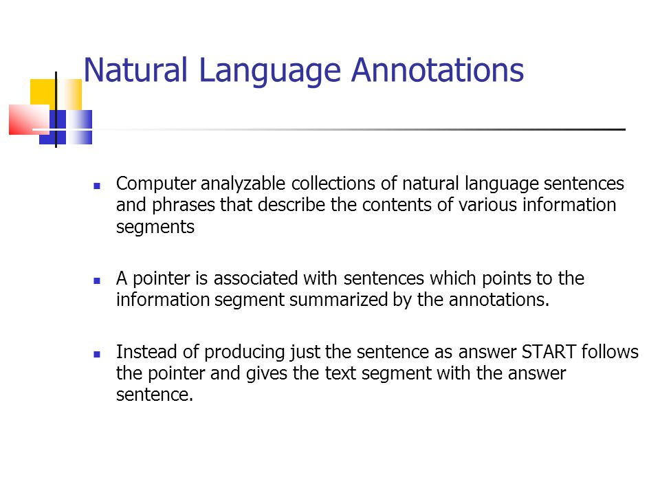 Natural Language Annotations Computer analyzable collections of natural language sentences and phrases that describe the contents of various informati
