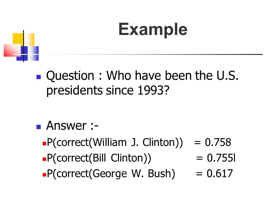 Example Question : Who have been the U.S.presidents since 1993.