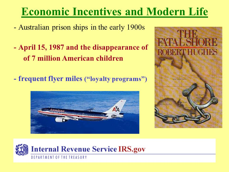 Economic Incentives and Modern Life - Australian prison ships in the early 1900s - April 15, 1987 and the disappearance of of 7 million American children - frequent flyer miles ( loyalty programs )