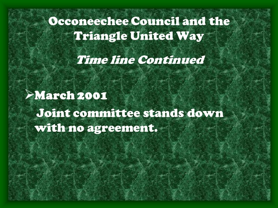 Occoneechee Council and the Triangle United Way Time line Continued  March 2001 Joint committee stands down with no agreement.