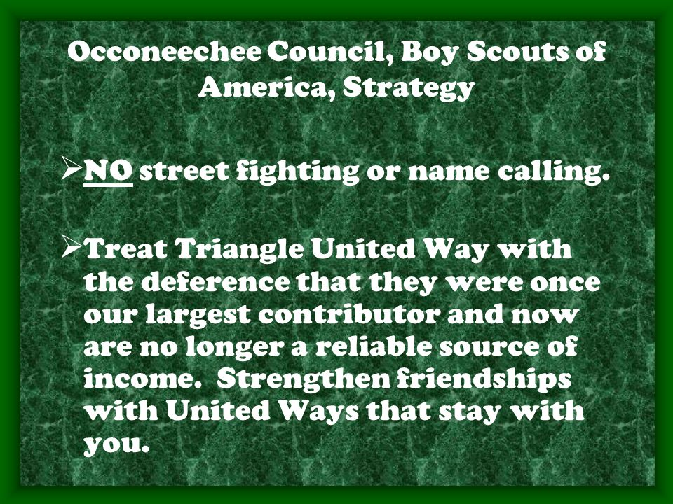 Occoneechee Council, Boy Scouts of America, Strategy  NO street fighting or name calling.