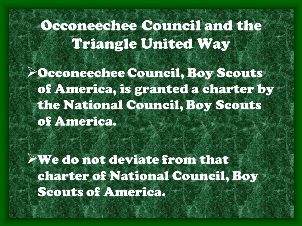 Occoneechee Council and the Triangle United Way  Occoneechee Council, Boy Scouts of America, is granted a charter by the National Council, Boy Scouts of America.