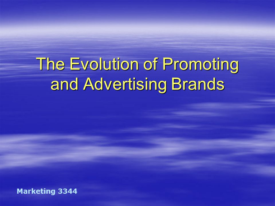 The Evolution of Promoting and Advertising Brands Marketing 3344