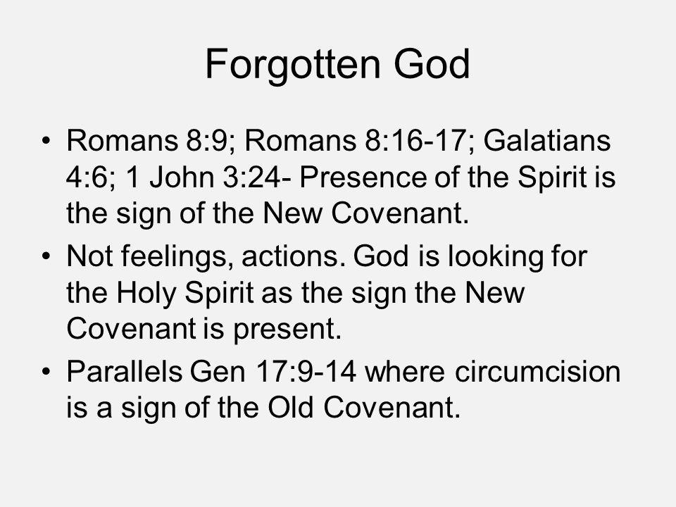 Forgotten God Romans 8:9; Romans 8:16-17; Galatians 4:6; 1 John 3:24- Presence of the Spirit is the sign of the New Covenant.