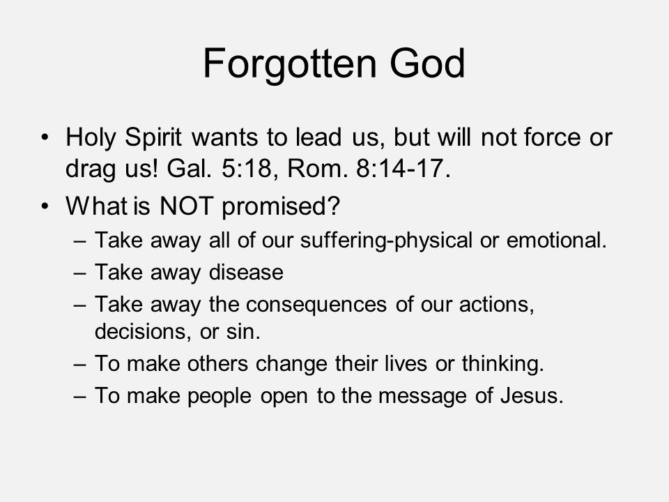 Forgotten God Holy Spirit wants to lead us, but will not force or drag us.
