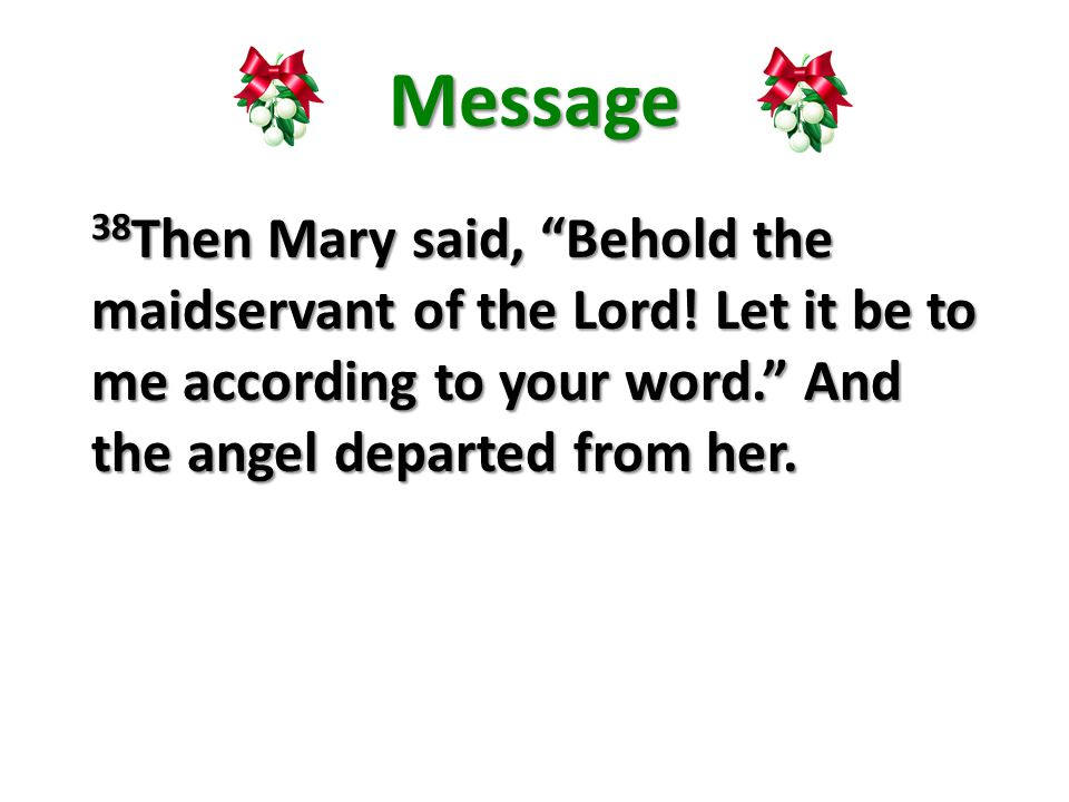 Message 38 Then Mary said, Behold the maidservant of the Lord.