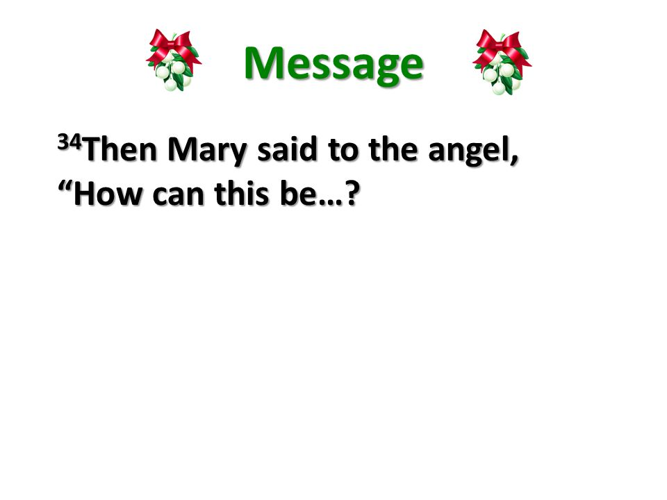 Message 34 Then Mary said to the angel, How can this be…