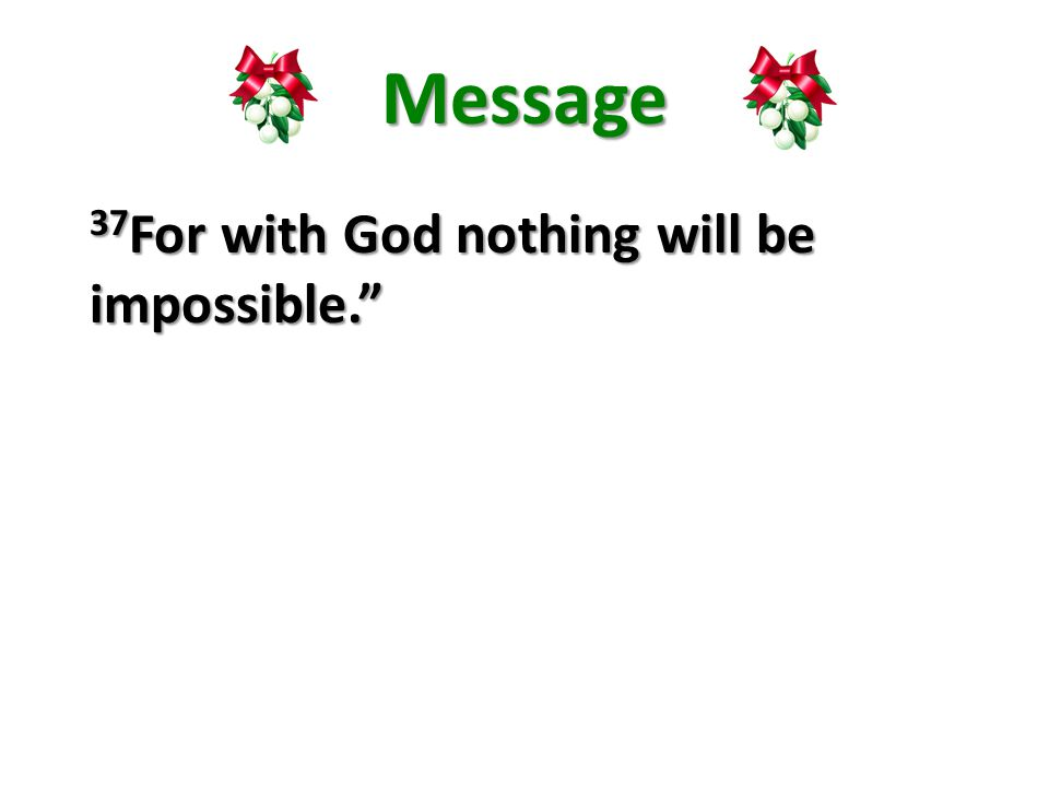 Message 37 For with God nothing will be impossible.