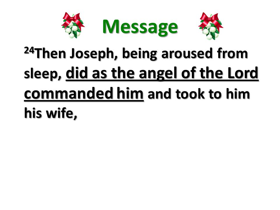 Message 24 Then Joseph, being aroused from sleep, did as the angel of the Lord commanded him and took to him his wife,