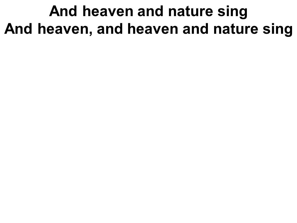 And heaven and nature sing And heaven, and heaven and nature sing