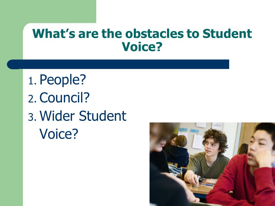 What's are the obstacles to Student Voice? 1. People? 2. Council? 3. Wider Student Voice?