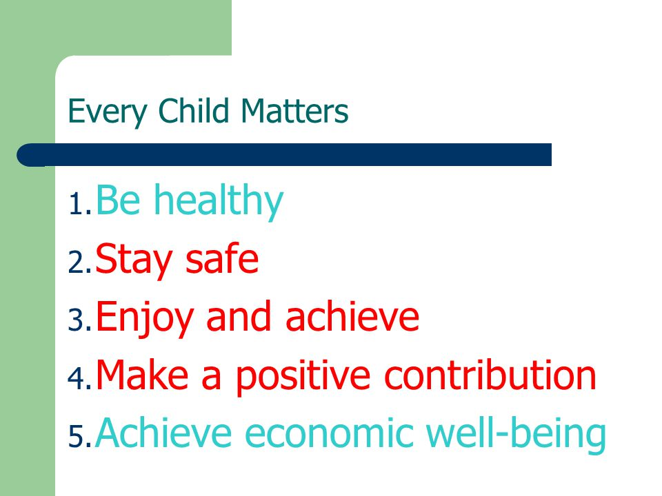 Every Child Matters 1. Be healthy 2. Stay safe 3.