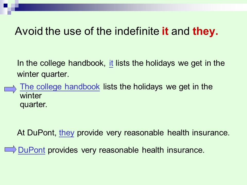 Avoid the use of the indefinite it and they. In the college handbook, it lists the holidays we get in the winter quarter. At DuPont, they provide very